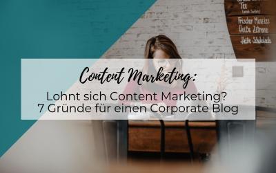 Lohnt sich Content Marketing? 7 Gründe für einen Corporate Blog